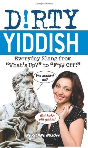 "http://amzn.to/26vdLZS Dirty Yiddish: Everyday Slang from ""What's Up?"" to ""F*%# ..."