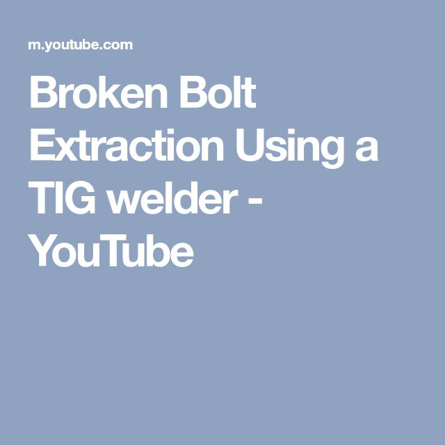Broken Bolt Extraction Using a TIG welder - YouTube