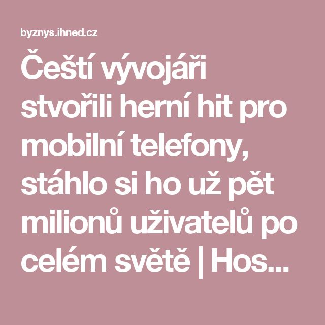 Čeští vývojáři stvořili herní hit pro mobilní telefony, stáhlo si ho už pět milionů uživatelů po celém světě | Hospodářské noviny (IHNED.cz)