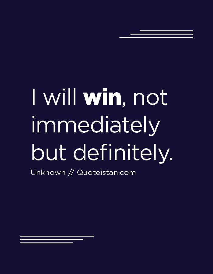 Winner Quotes Fascinating I Will #win Not Immediately But Definitely Pinterest