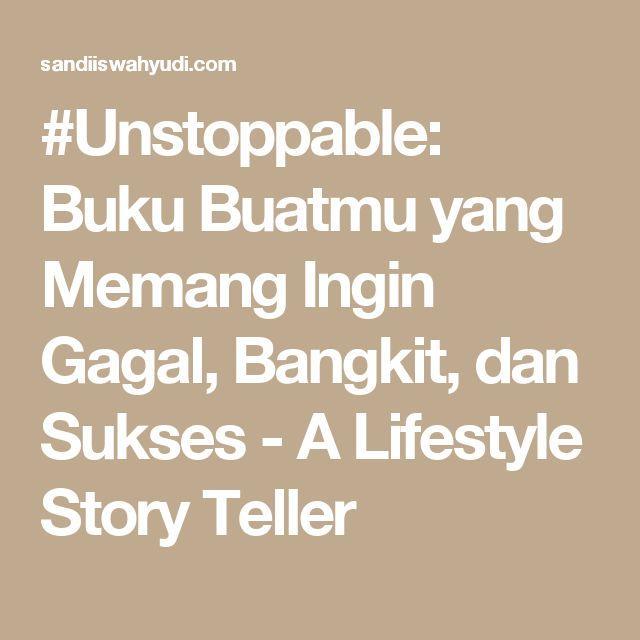 #Unstoppable: Buku Buatmu yang Memang Ingin Gagal, Bangkit, dan Sukses - A Lifestyle Story Teller