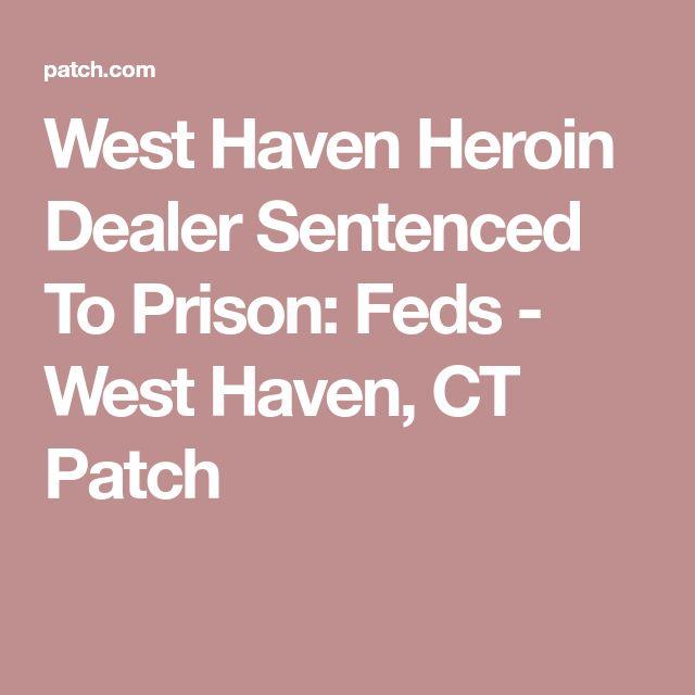 West Haven Heroin Dealer Sentenced To Prison: Feds - West Haven, CT Patch