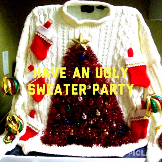 Have an ugly sweater Christmas party (or jumpers as they're called in the UK).