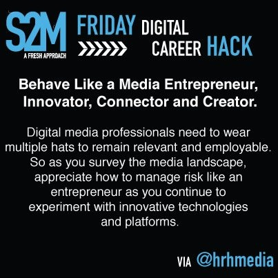 Career Hack #1. Behave like a media entrepreneur, innovator, connector, and creator.