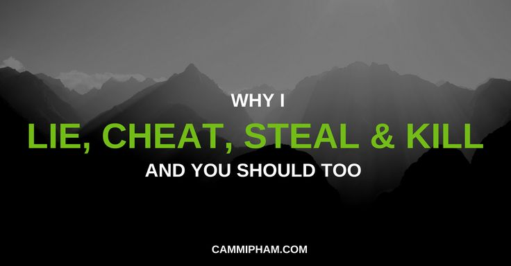 Why I Lie, Cheat, Steal And Kill, And You Should Too – Learn. Unlearn. Relearn. – Medium