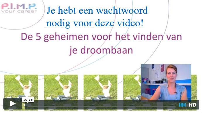 De 5 geheimen voor het vinden van je droombaan > vraag hier het wachtwoord voor de video aan: https://www.e-act.nl/ah/site?a=2049&p=147839