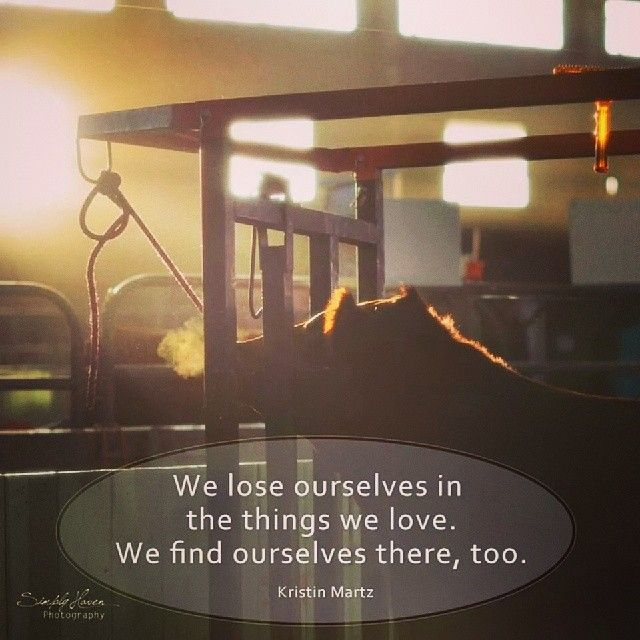 """We lose ourselves in the things we love. We find ourselves there too"