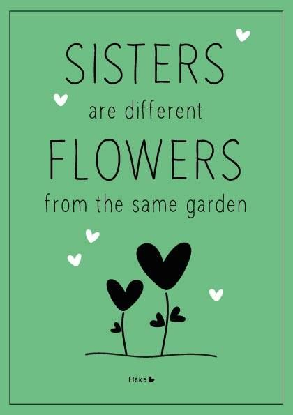 Sisters are different flowers from the same garden #100daysofsisters, by Elske Leenstra
