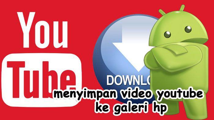 Cara Menyimpan Video Youtube Ke Galery Hp Gadget Tech Informasi Teknologi Gaya Hidup Android Aplikasi Di 2020 Youtube Video Teknologi Komputer