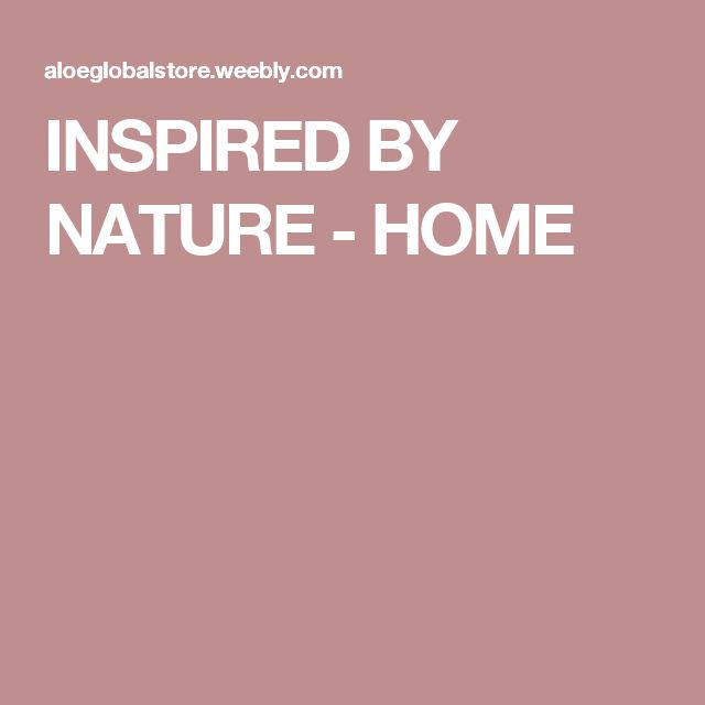 INSPIRED BY NATURE - HOME