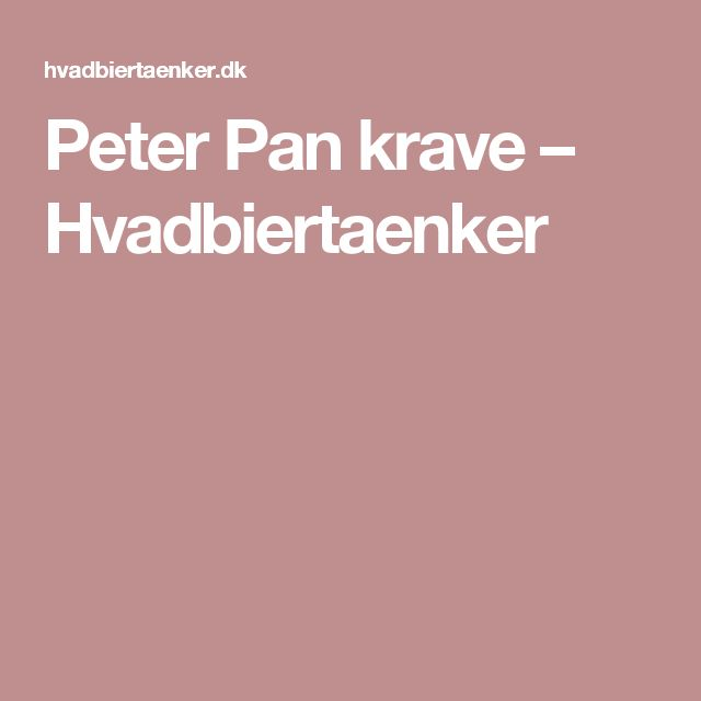 Peter Pan krave – Hvadbiertaenker