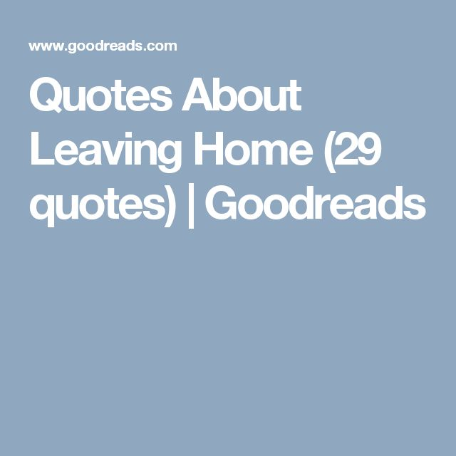 Best 20+ Quotes About Leaving Home Ideas On Pinterest