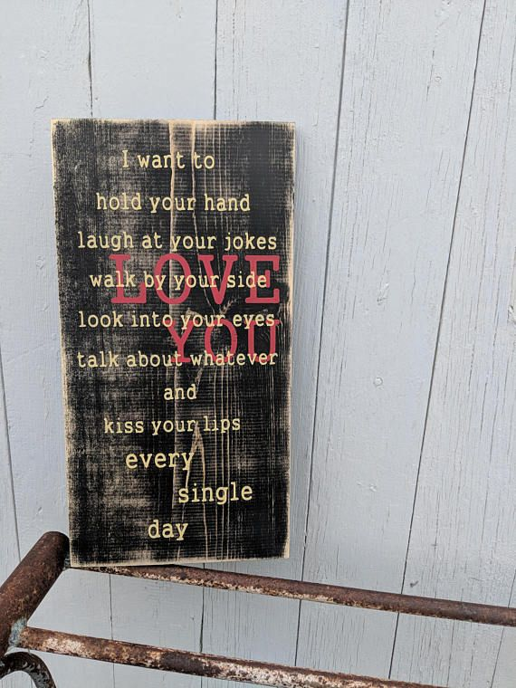 I want to hold your hand laugh at your jokes walk by your side look into your eyes talk about whatever and kiss your lips every single day Sign. This sign is perfect as an anniversary gift or just to say I love you. If you would like a different color Lov
