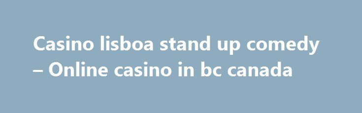 Casino lisboa stand up comedy – Online casino in bc canada http://casino4uk.com/2017/09/01/casino-lisboa-stand-up-comedy-online-casino-in-bc-canada/  Casino lisboa stand up comedy - Online casino in bc canada ..... To share your good news and events, email editor@BlueRibbonNews.com.The post Casino lisboa stand up comedy – Online casino in bc canada appeared first on Casino4uk.com.