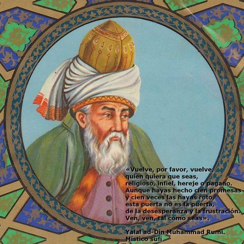 «Vuelve, por favor, vuelve, quien quiera que seas, religioso, infiel, hereje o pagano. Aunque hayas hecho cien promesas y cien veces las hayas roto, esta puerta no es la puerta, de la desesperanza y la frustración. Ven, ven, tal como seas».  Yalal ad-Din Muhammad Rumi. Místico y poeta sufí  http://es.wikipedia.org/wiki/Yalal_ad-Din_Muhammad_Rumi