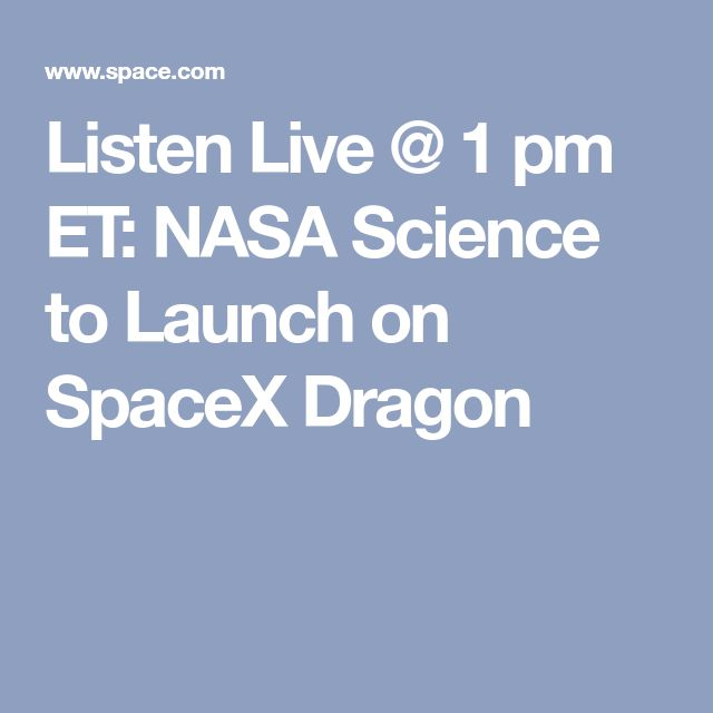 Listen Live @ 1 pm ET: NASA Science to Launch on SpaceX Dragon