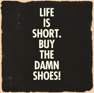 life is short. buy the damn shoes.