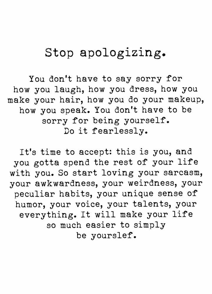Love This Stop Being Sorry For Who You Are Quotes Quotes To Live By Words Quotes