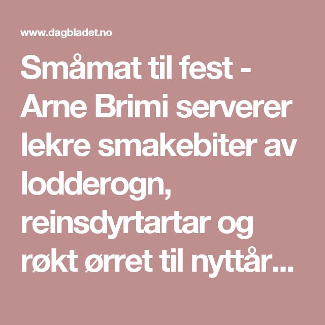 Småmat til fest - Arne Brimi serverer lekre smakebiter av lodderogn, reinsdyrtartar og røkt ørret til nyttårschampagnen - Dagbladet