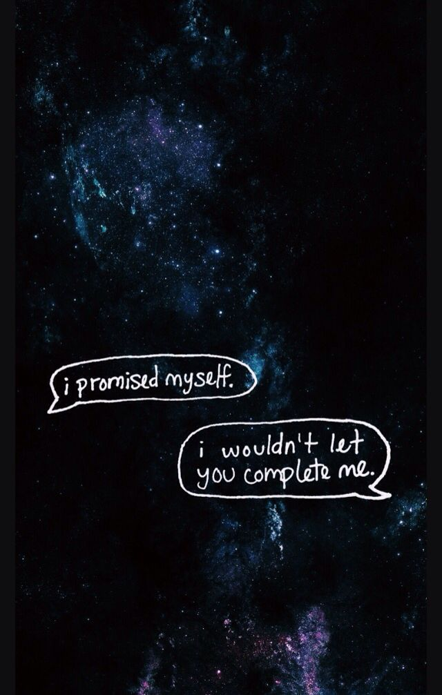 I promised myself I wouldn't let you complete me     -Halsey