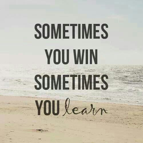 Sometimes you win, sometimes you learn #wordstoliveby http://www.brucebugbee.com/