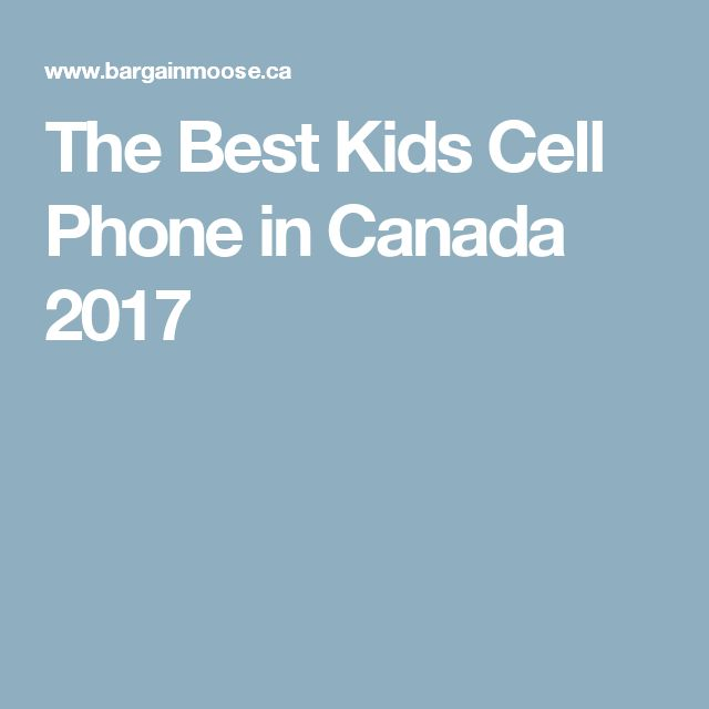 The Best Kids Cell Phone in Canada 2017