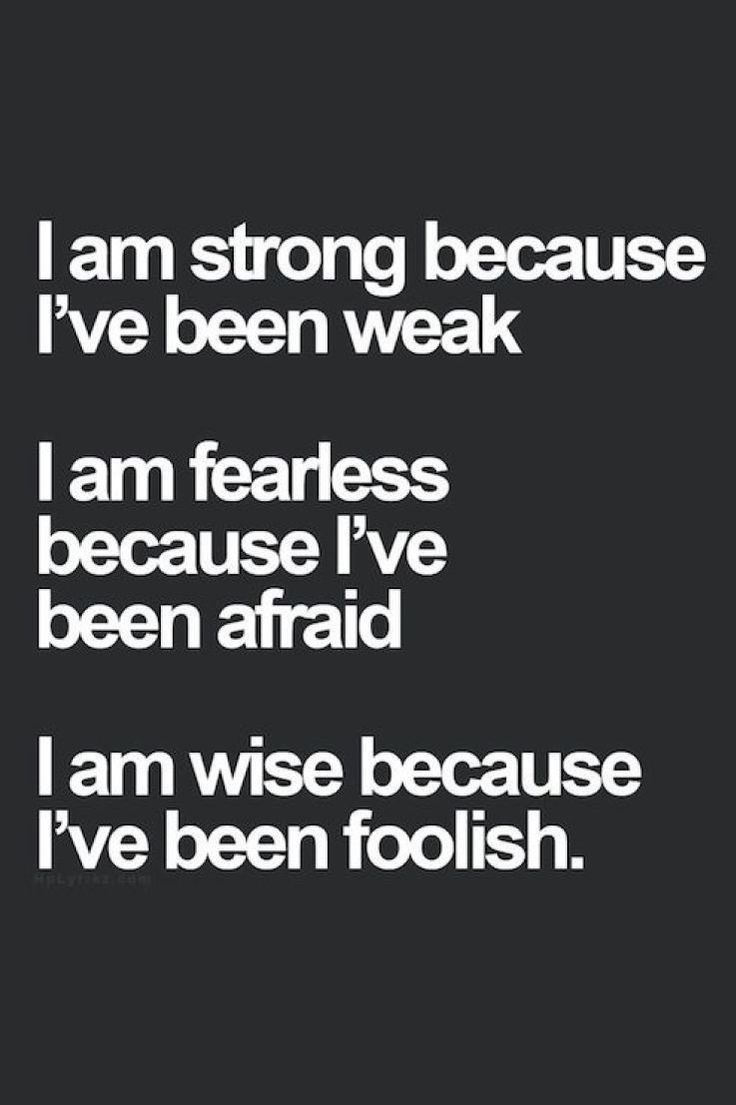 i-am-strong-because-ive-been-weak-i-am-fearless-because-ive-been-afraid