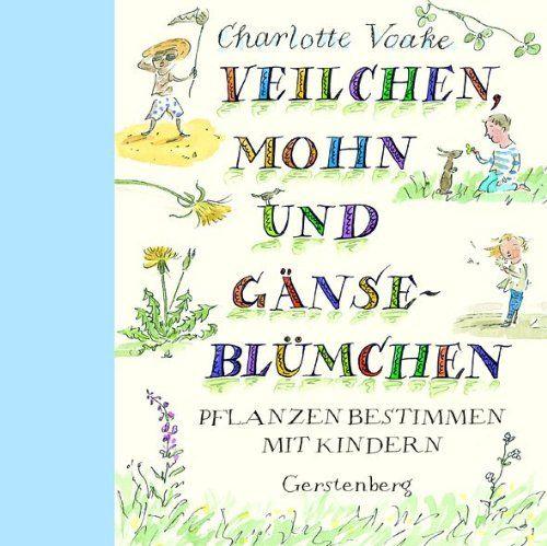 Veilchen, Mohn und Gänseblümchen: Pflanzen bestimmen mit Kindern: Amazon.de: Charlotte Voake, Margot Wilhelmi: Bücher