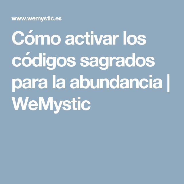 Cómo activar los códigos sagrados para la abundancia | WeMystic