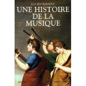 Une histoire de la musique... Un classique de Lucien Rebatet