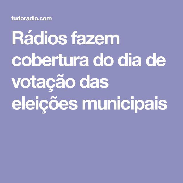 Rádios fazem cobertura do dia de votação das eleições municipais
