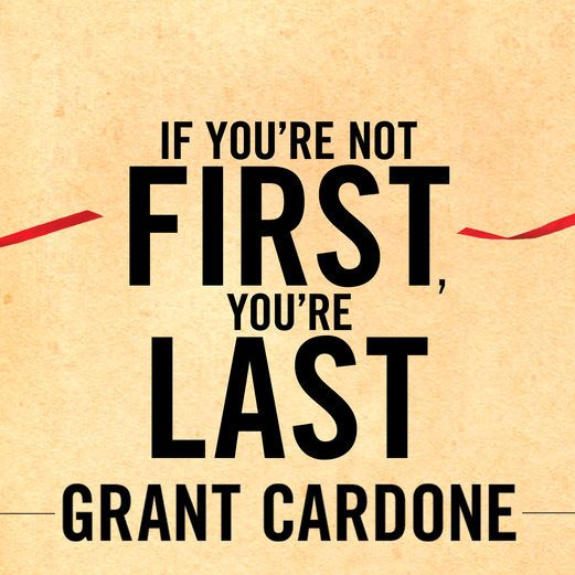 If You Re Not First You Re Last Quote: 15 Best Images About Grant Cardone Sales Training On Pinterest