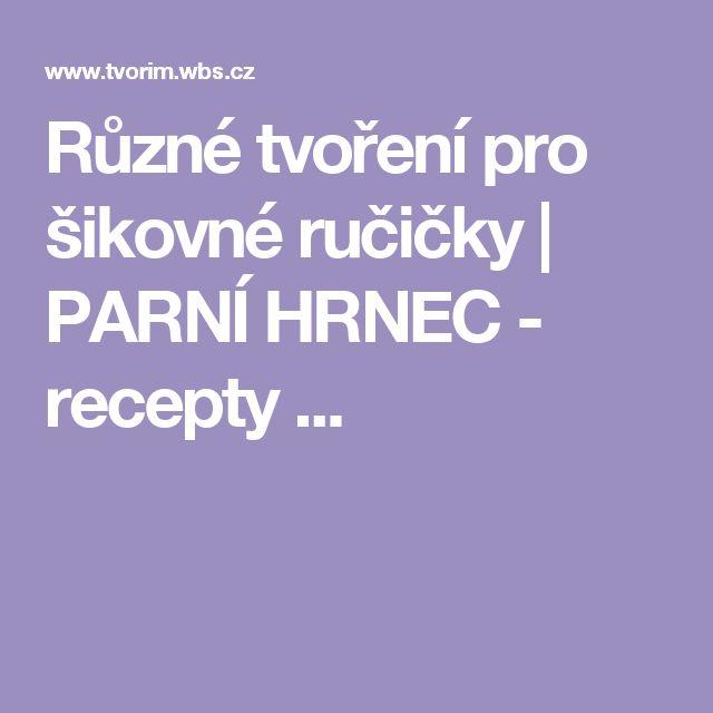 Různé tvoření pro šikovné ručičky   PARNÍ HRNEC - recepty ...