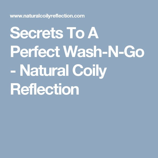 Secrets To A Perfect Wash-N-Go - Natural Coily Reflection
