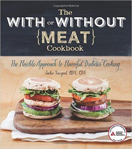 The With or Without Meat Cookbook: The Flexible Approach to Flavorful Diabetes Cooking: Jackie Newgent R.D.: 9781580405164: Amazon.com: Books