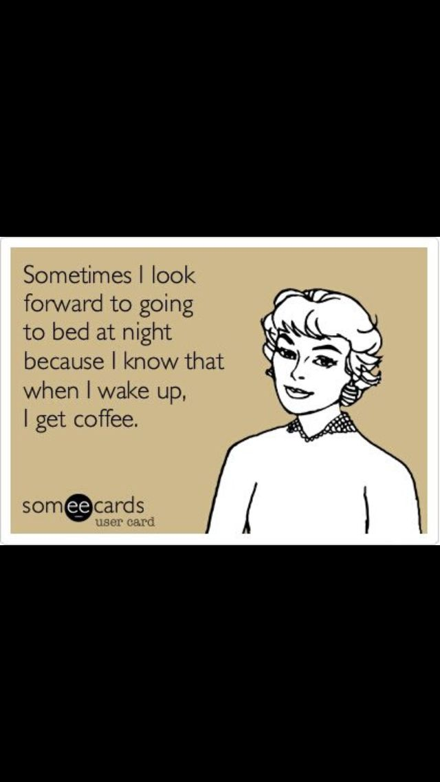 I was JUST thinking this the other day! It is absolutely true for me. I prep my coffee maker the night before, and I can't wait to wake up and have that first cup!!!