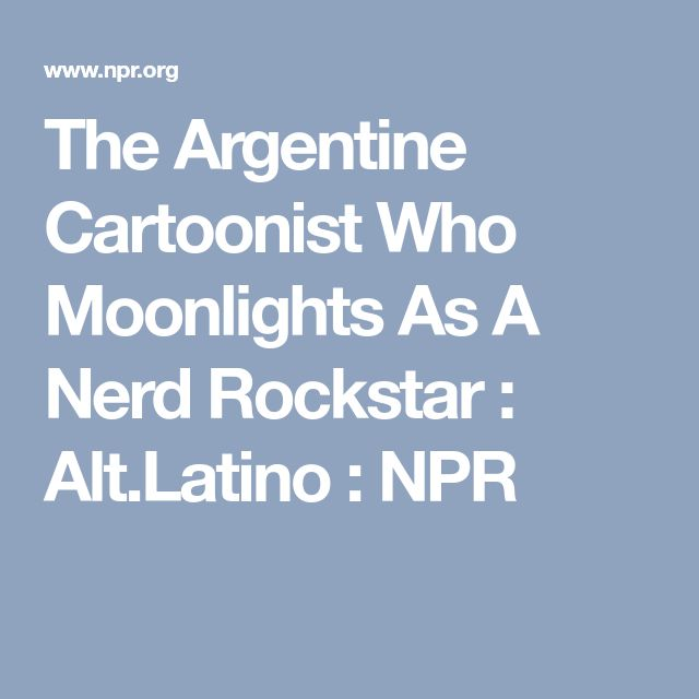 The Argentine Cartoonist Who Moonlights As A Nerd Rockstar : Alt.Latino : NPR