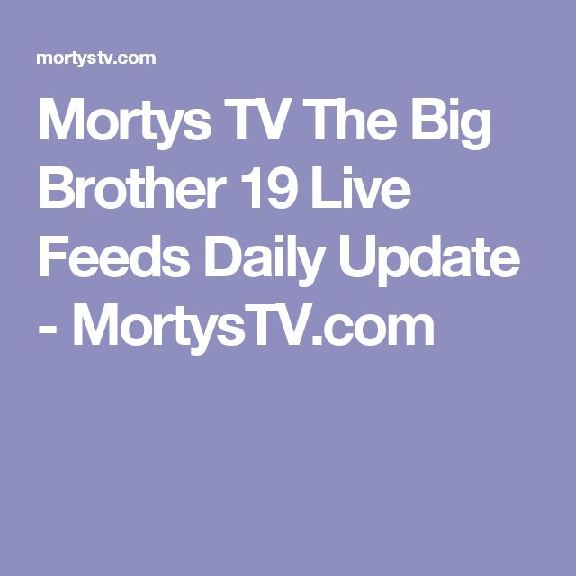 Mortys TV The Big Brother 19 Live Feeds Daily Update - MortysTV.com