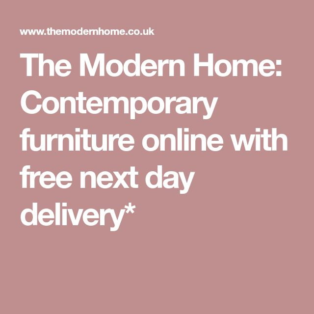 The Modern Home: Contemporary furniture online with free next day delivery*