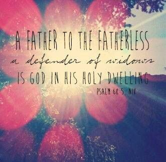 Psalm 68:5 r  A father to the fatherless, a defender of widows, Is God in His holy dwelling.