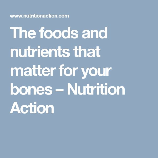 The foods and nutrients that matter for your bones – Nutrition Action