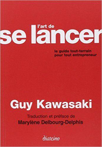 Amazon.fr - L'art de se lancer : Le guide tout terrain pour tout entrepreneur - Guy Kawasaki, Marylène Delbourg-Delphis - Livres