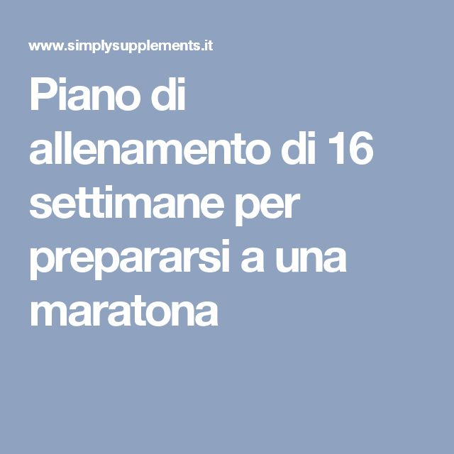 Piano di allenamento di 16 settimane per prepararsi a una maratona