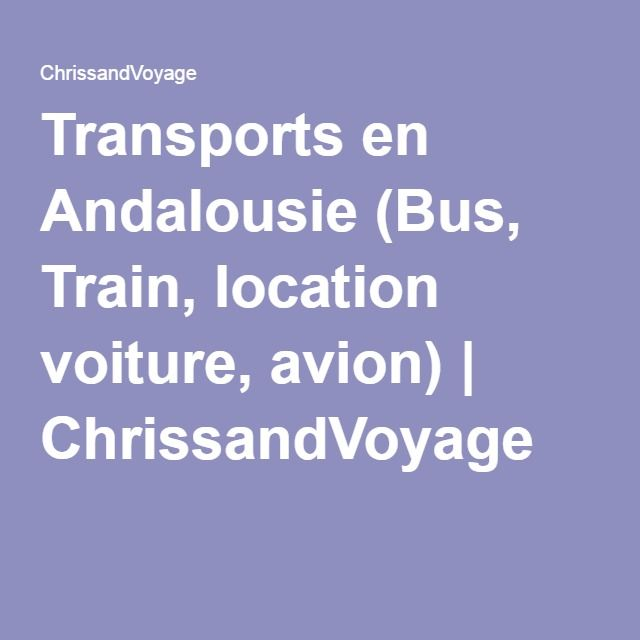 Transports en Andalousie (Bus, Train, location voiture, avion) | ChrissandVoyage