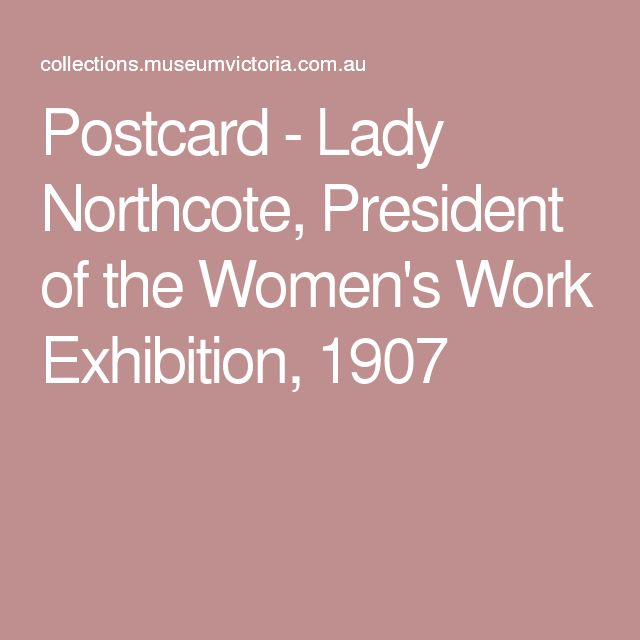 Postcard - Lady Northcote, President of the Women's Work Exhibition, 1907