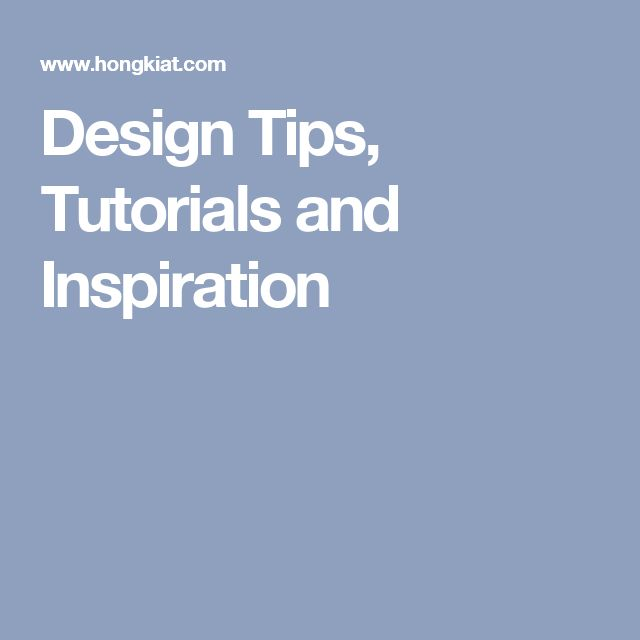 Design Tips, Tutorials and Inspiration