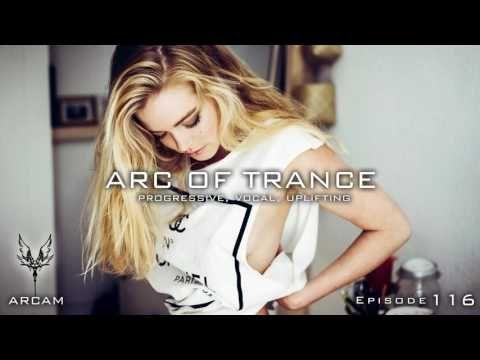 ARC OF TRANCE Vol. 116 ► [ Uplifting, Vocal ] New Mix June 2016