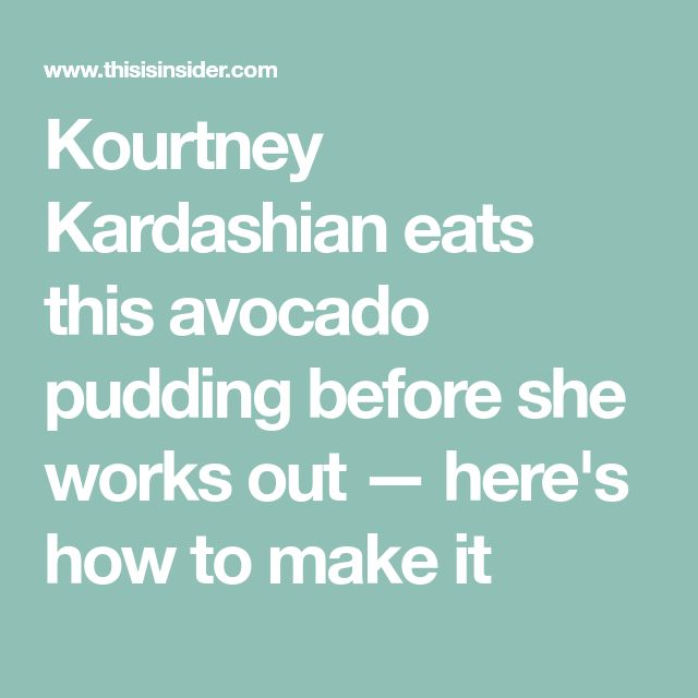 Kourtney Kardashian eats this avocado pudding before she works out — here's how to make it