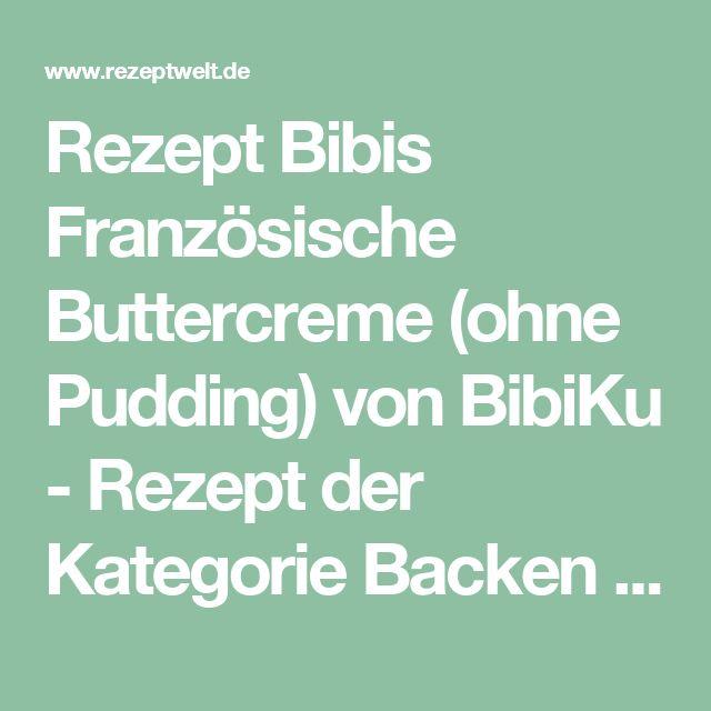 Rezept Bibis Französische Buttercreme (ohne Pudding) von BibiKu - Rezept der Kategorie Backen süß