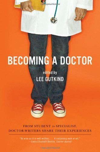 Becoming a Doctor: From Student to Specialist, Doctor-Writers Share Their Experiences by Lee Gutkind, http://www.amazon.com/dp/0393334554/ref=cm_sw_r_pi_dp_PYnNpb1A62NXK
